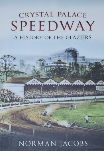 Crystal Palace Speedway, A History of the Glaziers, by Norman Jacobs